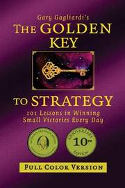 The Golden Key to Strategy (Full Color Version) by Gary Gagliardi