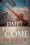 Time Has Come by Jim Bakker