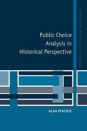 Public Choice Analysis in Historical Perspective by Alan Peacock