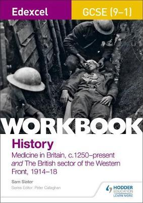 Edexcel GCSE (9-1) History Workbook: Medicine in Britain, c1250-present and The British sector of the Western Front, 1914-18 by Sam Slater