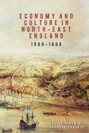 Economy and Culture in North-East England, 1500-1800 by Adrian Green
