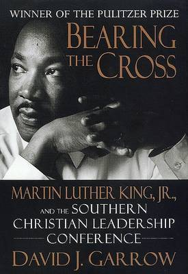Bearing the Cross: Martin Luther King Jr. and the Southern Christian by David J. Garrow image