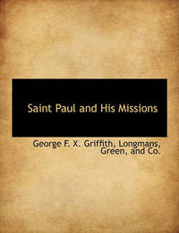 Saint Paul and His Missions by George Francis Xavier Griffith