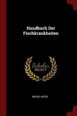 Handbuch Der Fischkrankheiten by Bruno Hofer