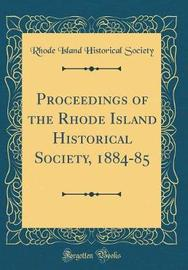 Proceedings of the Rhode Island Historical Society, 1884-85 (Classic Reprint) by Rhode Island Historical Society image