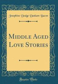 Middle Aged Love Stories (Classic Reprint) by Josephine Dodge Daskam Bacon image