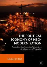 The Political Economy of Neo-modernisation by Seung-Jin Baek