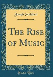 The Rise of Music (Classic Reprint) by Joseph Goddard image