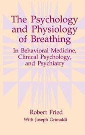 The Psychology and Physiology of Breathing by Robert Fried
