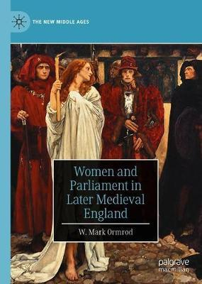 Women and Parliament in Later Medieval England by W. Mark Ormrod