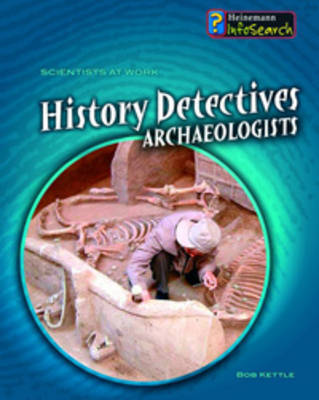 History Detectives: Archaeologists by Louise Spilsbury image