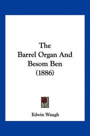 The Barrel Organ and Besom Ben (1886) by Edwin Waugh
