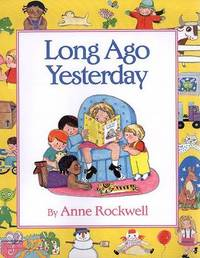Long Ago Yesterday by Anne Rockwell