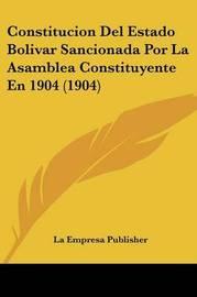 Constitucion del Estado Bolivar Sancionada Por La Asamblea Constituyente En 1904 (1904) by Empresa Publisher La Empresa Publisher image