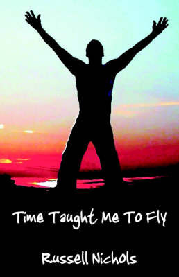 Time Taught Me to Fly by Russell Nichols
