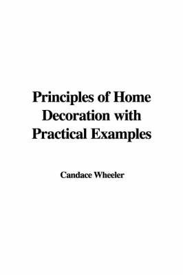 Principles of Home Decoration with Practical Examples by Candace Wheeler