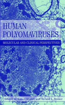 Human Polyomaviruses: Molecular and Clinical Perspectives by Kamel Khalili