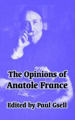 The Opinions of Anatole France by Anatole France