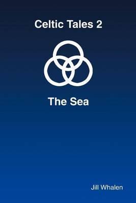 Celtic Tales 2 the Sea by Jill Whalen