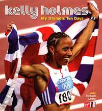 My Olympic Ten Days - Kelly Holmes by Kelly Holmes