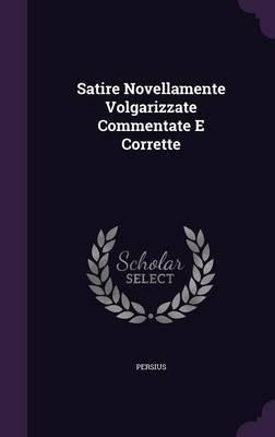 Satire Novellamente Volgarizzate Commentate E Corrette by . Persius image