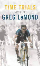 Time Trials: My Life by Greg LeMond