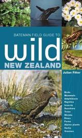 Bateman Field Guide To Wild New Zealand by Julian Fitter