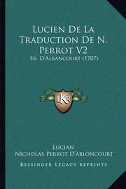 Lucien de La Traduction de N. Perrot V2: Sr. D'Albancourt (1707) by . Lucian