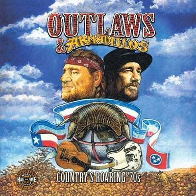 Outlaws & Armadillos - Country's Roaring '70s by Country Music Hall of Fame