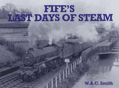 Fife's Last Days of Steam by W.A.C. Smith image