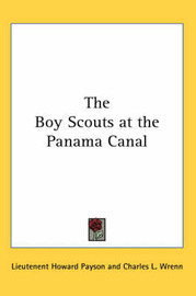 The Boy Scouts at the Panama Canal by Lieutenent Howard Payson