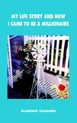 My Life Story and How I Came to be a Millionaire by Clarence Vilhauer image