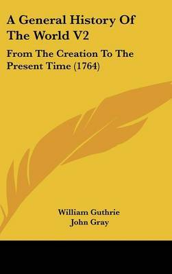 A General History of the World V2: From the Creation to the Present Time (1764) by Guthrie William Guthrie image