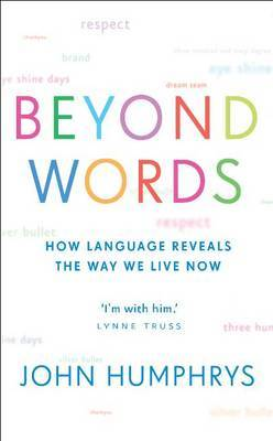 Beyond Words: How Language Reveals the Way We Live Now by John Humphreys image