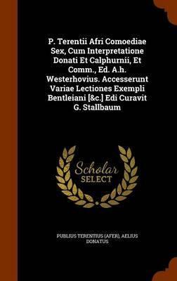 P. Terentii Afri Comoediae Sex, Cum Interpretatione Donati Et Calphurnii, Et Comm., Ed. A.H. Westerhovius. Accesserunt Variae Lectiones Exempli Bentleiani [&C.] EDI Curavit G. Stallbaum image