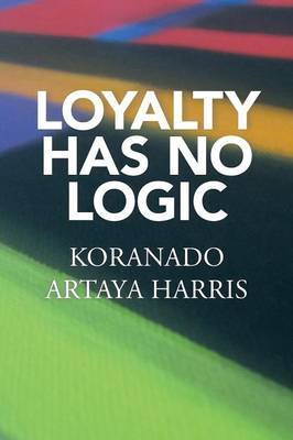 Loyalty Has No Logic by Koranado Artaya Harris