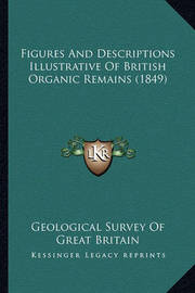 Figures and Descriptions Illustrative of British Organic Remains (1849) by Geological Survey of Great Britain