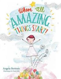 Where All Amazing Things Start by Angela Bertram image