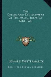 The Origin and Development of the Moral Ideas V2, Part Two by Edward Westermarck