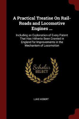 A Practical Treatise on Rail-Roads and Locomotive Engines ... by Luke Hebert image