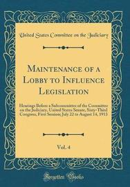 Maintenance of a Lobby to Influence Legislation, Vol. 4 by United States Committee on Th Judiciary image
