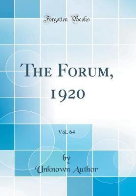 The Forum, 1920, Vol. 64 (Classic Reprint) by Unknown Author
