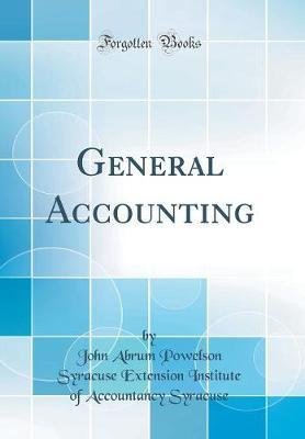 General Accounting (Classic Reprint) by John Abrum Powelson Syracuse E Syracuse