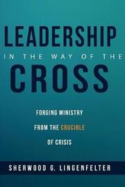 Leadership in the Way of the Cross by Sherwood G Lingenfelter
