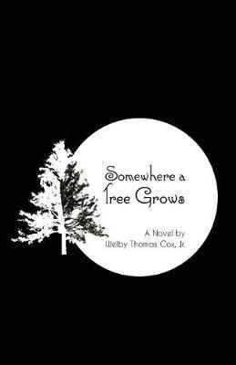 Somewhere a Tree Grows by Welby Thomas Cox Jr image