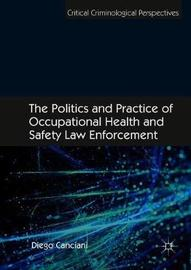 The Politics and Practice of Occupational Health and Safety Law Enforcement by Diego Canciani