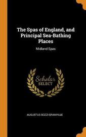 The Spas of England, and Principal Sea-Bathing Places by Augustus Bozzi Granville