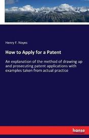 How to Apply for a Patent by Henry F Noyes