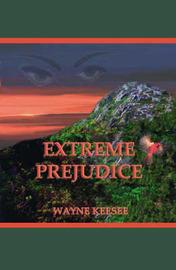Extreme Prejudice by Wayne Keesee image