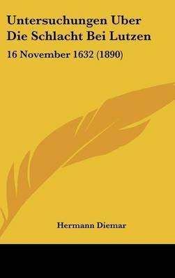 Untersuchungen Uber Die Schlacht Bei Lutzen: 16 November 1632 (1890) by Hermann Diemar image